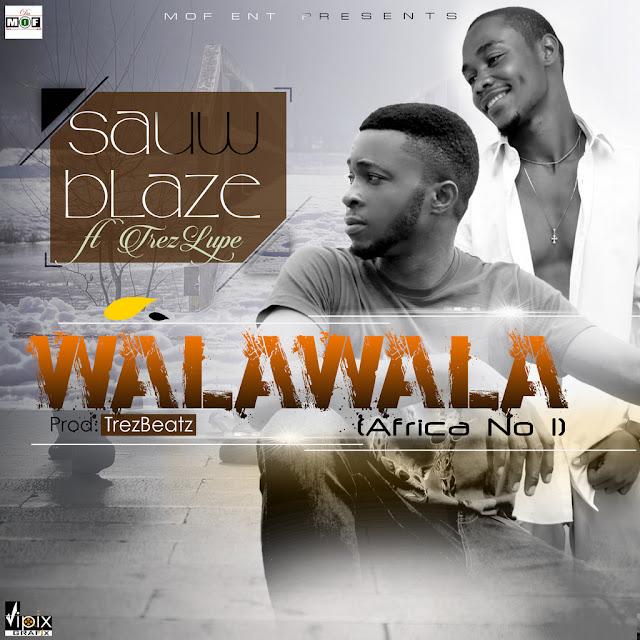 (Audio) Sauw Blaze Ft Trez Lupe – Walawala ||@Sauwblaze