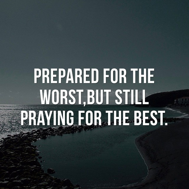 Prepared for the worst, but still praying for the best! - Quotes Images