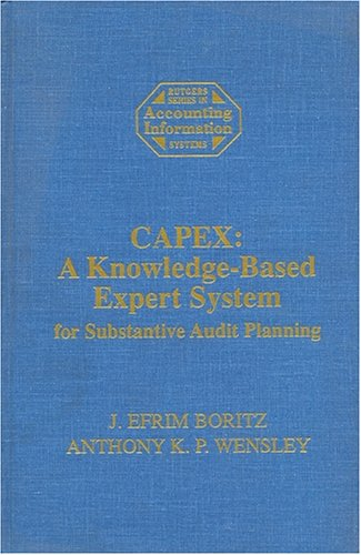 Capex  A Knowledge-Based Expert System for Substantive Audit Planning (Rutgers Series in Accounting Research) by J. Efrim Boritz and Anthony K. P. Wensley