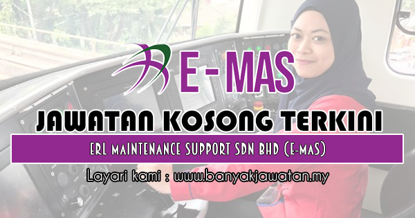 Jawatan Kosong 2018 di ERL Maintenance Support Sdn Bhd (E-MAS)