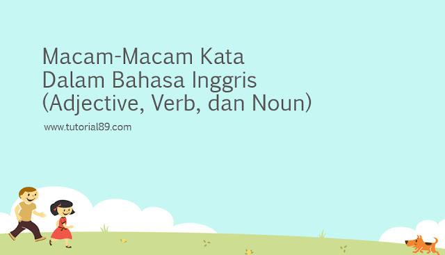 Macam-Macam Kata  Dalam Bahasa Inggris (Adjective, Verb, dan Noun)