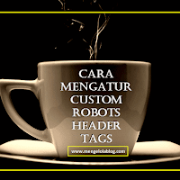Cara setting custom robots header tags di blog blogspot