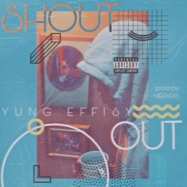 [Music] Yung Effissy – Shout Out