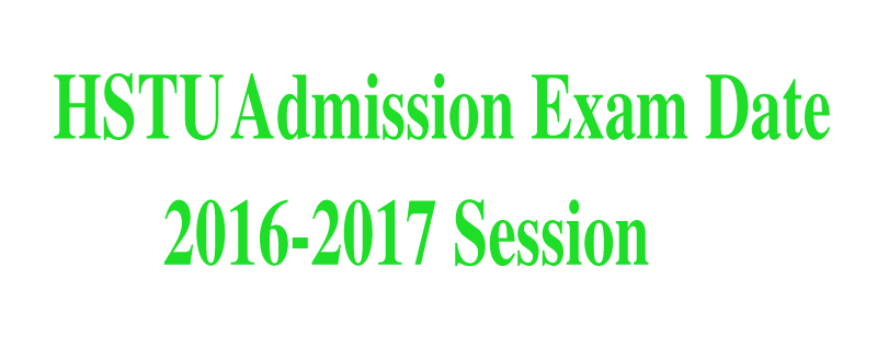 HSTU Admission Test Exam Date 2016-2017,hstu admission exam date 2016-2017-2018