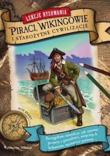 Lekcje Rysowania. Piraci, Wikingowie i Starożytne Cywilizacje - Bob Berry, Sandy Pnan, Janessa Olse