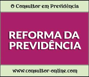 Reforma da Previdência – Aposentadoria e Pensão por Morte
