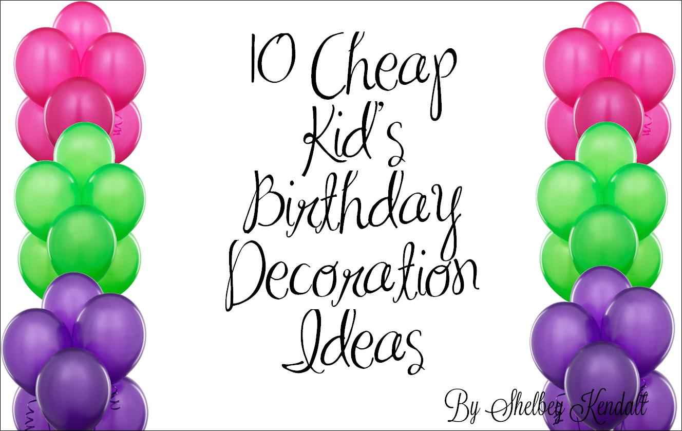 10 Cheap Kids Birthday Decoration Ideas faith crunch