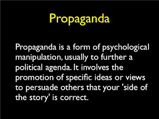 Propoganda is a form of psychological manipulation, usually to further a political agenda. It involves, nthe promotion of specific ideas or views to persuade others that your side of the story is correct.