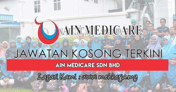 Jawatan Kosong Terkini 2017 di Ain Medicare Sdn. Bhd
