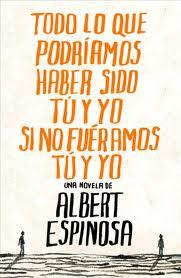 Todo lo que podríamos haber sido tú y yo si no fuéramos tú y yo – Albert Espinosa