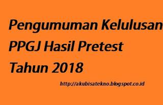 Pengumuman Kelulusan PPGJ Hasil Pretest Tahun 2018