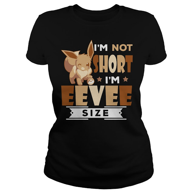 I'm not short I'm Eevee Size T Shirts Hoodie Sweatshirt