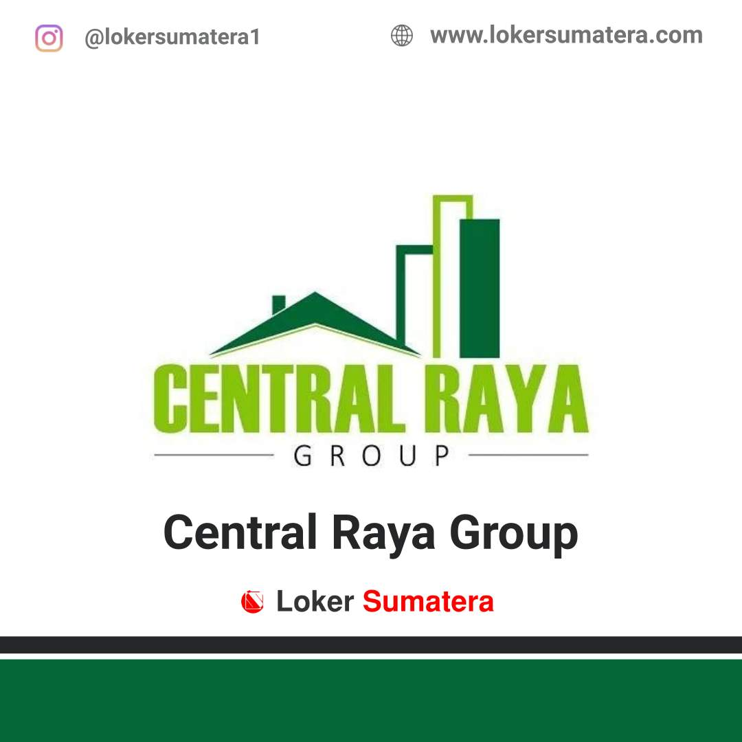 Lowongan Kerja Batam: Central Raya Group Juni 2020