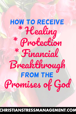 How to receive healing, protection and financial breakthrough from the Promises of God