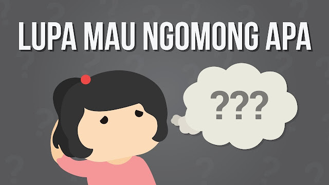 Kenapa Kita Suka Lupa Mau Ngomong Apa?