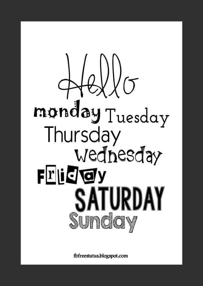Hello monday, tuesday, thursday, wednesday, friday, saturday, sunday.