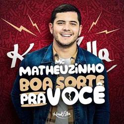 Baixar Música Boa Sorte Pra Você - MC Matheuzinho Mp3