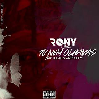 BAIXAR MP3   Rony Classico Feat. Ludjie & Wizppuppy- Tu Nem Olhavas [Novidades Só Aqui] 2018