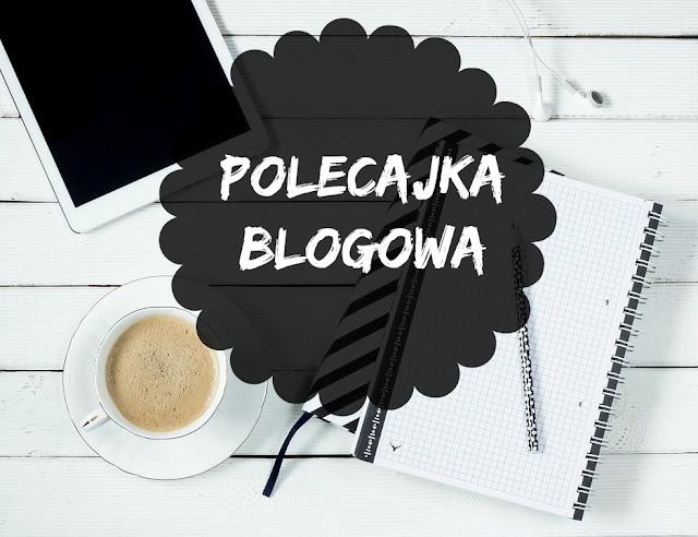 Blogi warte czytania. Polecajka blogowa #8