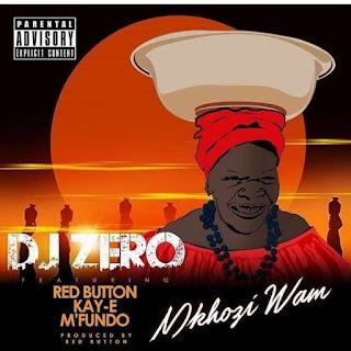 DJ Zero Feat. Red Button x Kay-E x M'Fundo – Mkhozi Wam