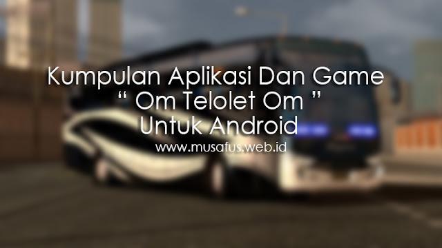 Kumpulan Aplikasi Dan Game Om Telolet Om Untuk Android