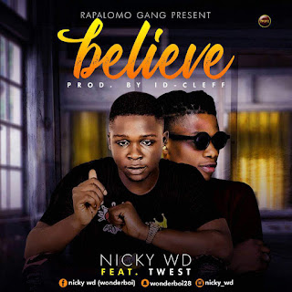 MUSIC: Nicky Wd - Believe ft T West (Prod.ID Cleff)
