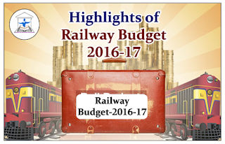 HIGHLIGHTS OF RAILWAY BUDGET 2016 – 2017- Download in PDF