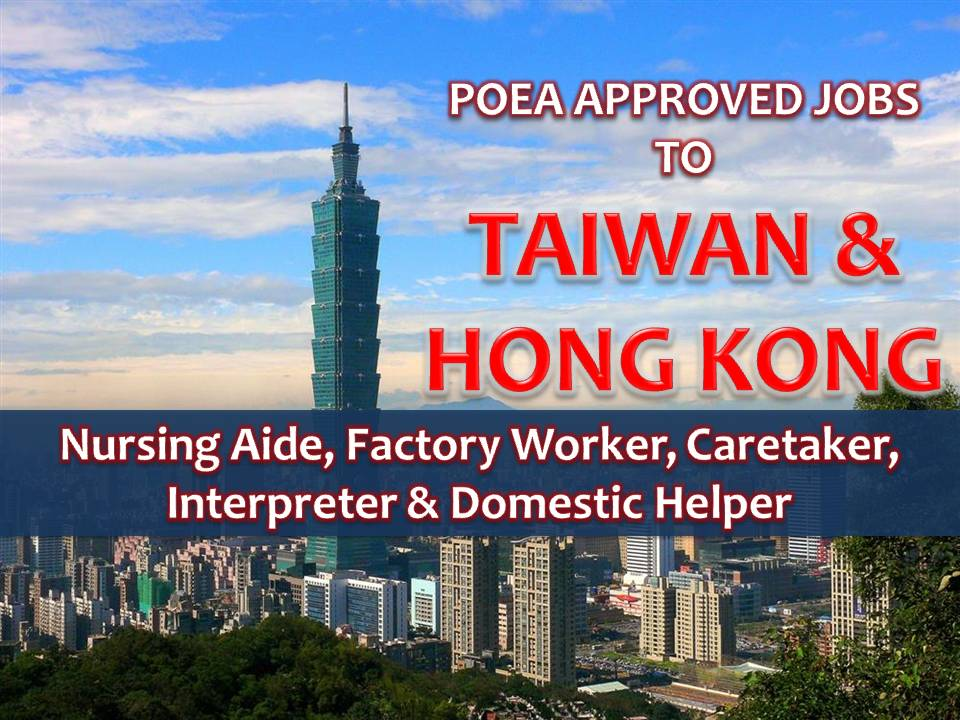 The following are jobs approved by POEA for deployment to Taiwan and Hongkong. Job applicants may contact the recruitment agency assigned to inquire for further information or to apply online for the job.  We are not affiliated to any of these recruitment agencies.   As per POEA, there should be no placement fee for domestic workers and seafarers. For jobs that are not exempted from placement fee, the placement fee should not exceed the one month equivalent of salary offered for the job. We encourage job applicant to report to POEA any violation of this rule.  Disclaimer: the license information of employment agency on this website might change without notice, please contact the POEA for the updated information.
