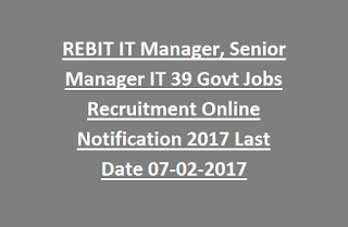 REBIT IT Manager, Senior Manager IT 39 Govt Jobs Recruitment Online Notification 2017 Last Date 07-02-2017