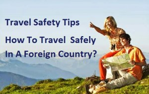 Travel Safety Tips How To Travel Safely In A Foreign Country