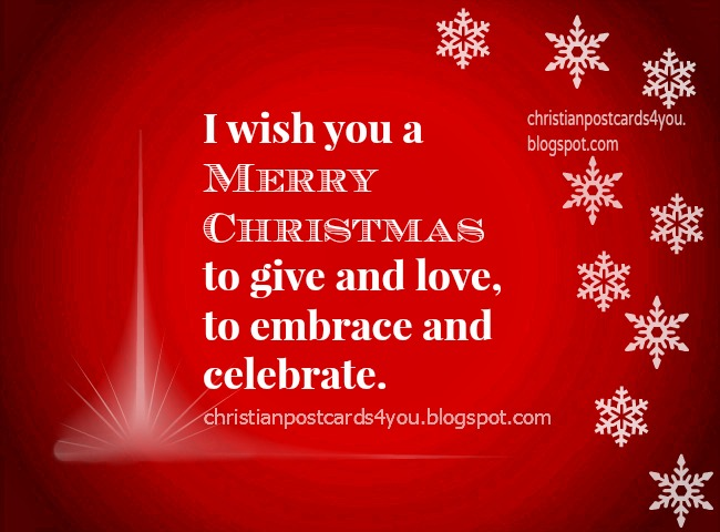 I wish you a Merry Christmas. Free christmas card with christian message, quote, free images for facebook friends, free card. Nice card wishing merry christmas.