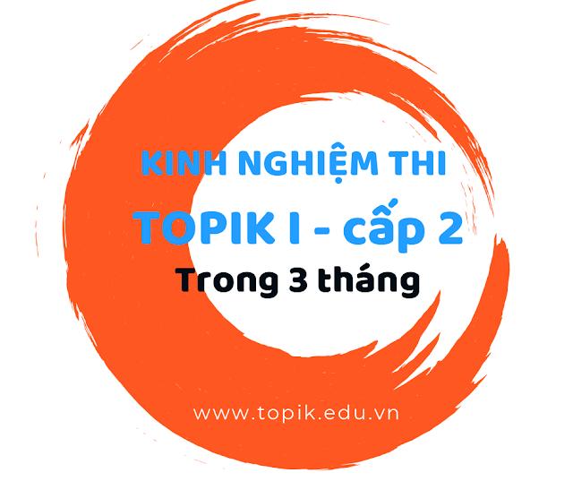 Kinh nghiệm thi Topik I cấp 2 trong vòng 3 tháng cho người chưa biết gì
