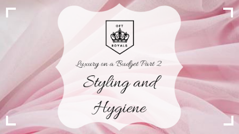 Luxury On a Budget Part 2 (Style and Hygiene)- ROYALs Lesson!