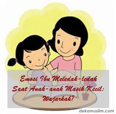 http://www.dekamuslim.com/2016/02/emosi-ibu-meledak-ledak-saat-anak-anak.html