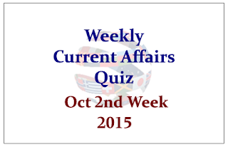 Weekly Current Affairs Quiz- October 2nd Week 2015