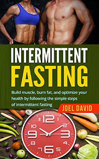 Intermittent Fasting: Build Muscle, Burn Fat, and Optimize Your Health by Following the Simple Steps of Intermittent Fasting