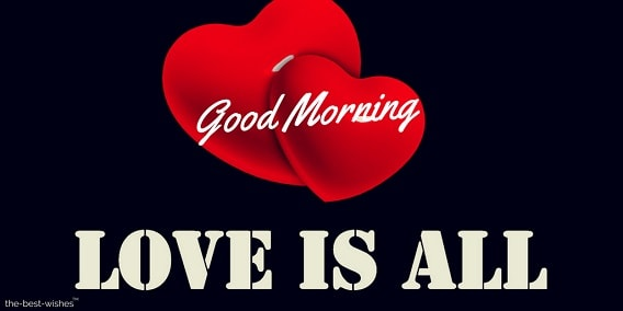 good morning friend good morning my love is all