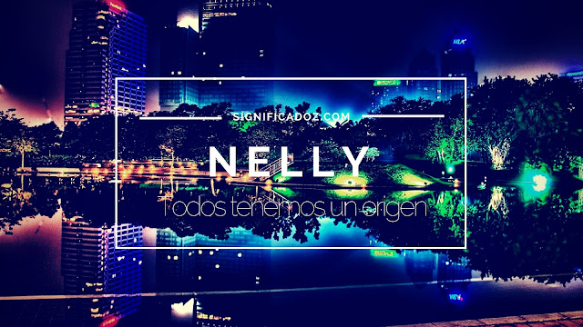 Significado y Origen del Nombre Nelly ¿Que Significa?