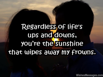 Best Quotes About Love wishes For Him: Regardless of life's ups and downs, you're the sunshine that wipes away my frowns.