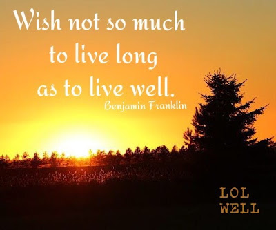 Wish not so much to live long as to live well