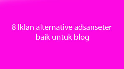 8 Alternatif Iklan Selain Google Adsense