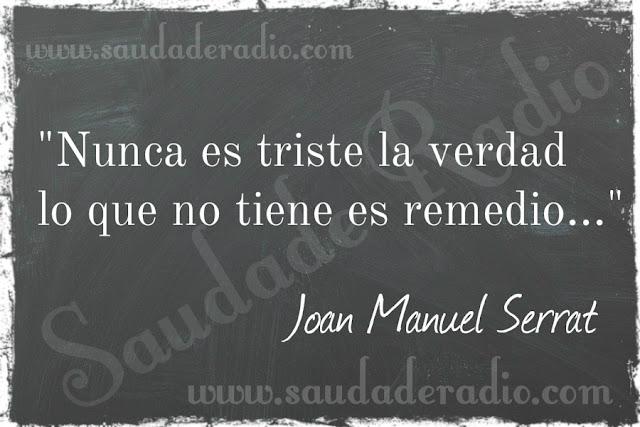 """""""Nunca es triste la verdad, lo que no tiene es remedio."""""""