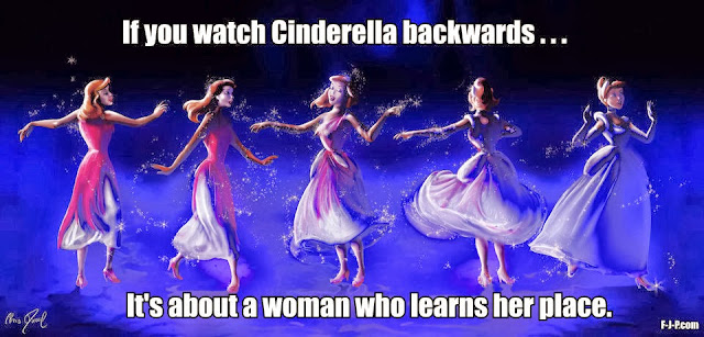 If you watch Cinderella film backwards, it's about a woman who learns her place