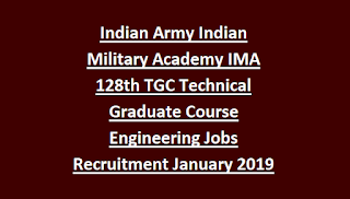 Indian Army Indian Military Academy IMA 128th TGC Technical Graduate Course Engineering Jobs Recruitment January 2019