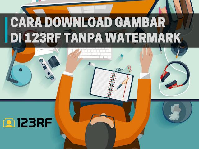 Cara Download Gambar Gratis di 123RF Tanpa Watermark