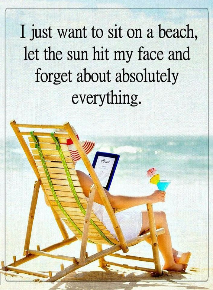 Quotes I Just Want To Sit On A Beach Let The Sun Hit My Face And
