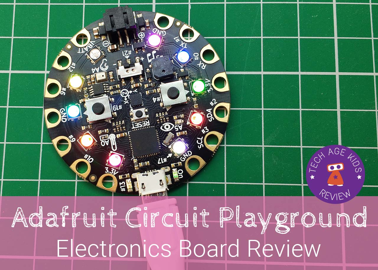Adafruit Circuit Playground Electronics Board Review Tech Age Kids