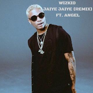 Music Wizkid Ft. Angel - Jaiye Jaiye Remix