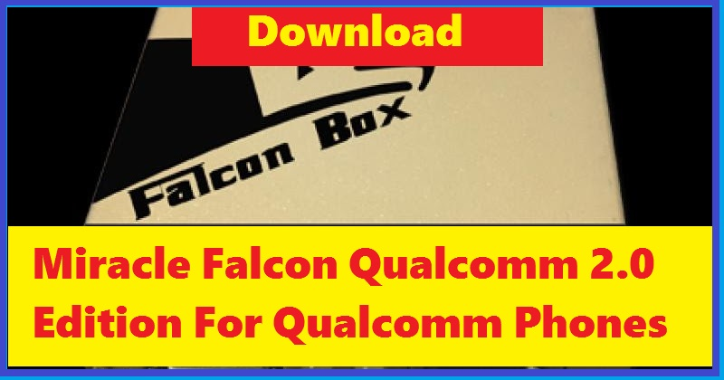 Miracle Falcon Qualcomm 2 0 Edition For Qualcomm Phones