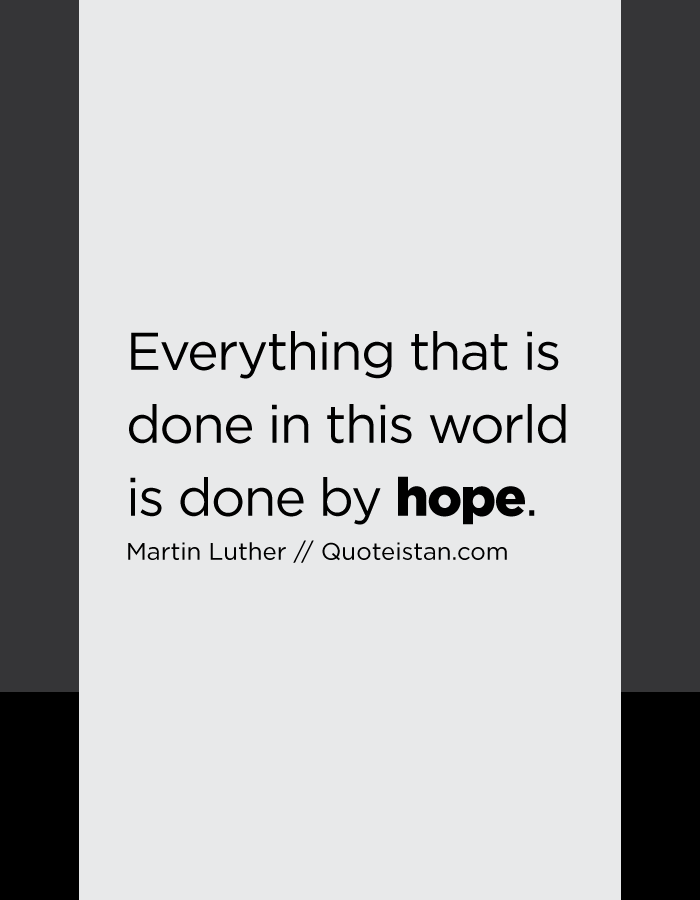 Everything that is done in this world is done by hope.